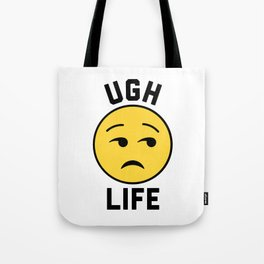 Ugh Life Funny Quote Tote Bag