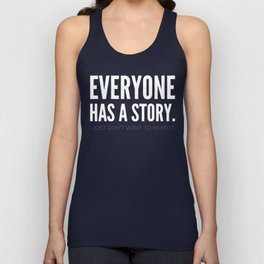 Everyone has a story. I just don't want to hear it. Unisex Tank Top