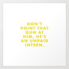 The Life Aquatic - Don't point that gun at him, he's an unpaid intern. Art Print