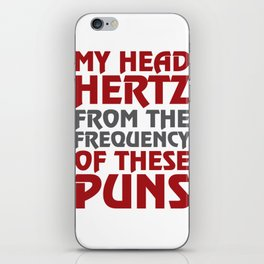My Head Hertz from these Puns Funny T-shirt iPhone Skin