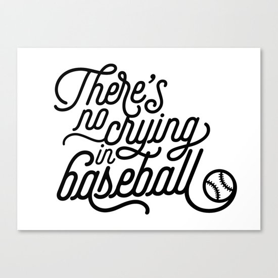 There's No Crying in Baseball Canvas Print