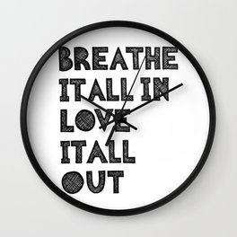 Breathe it all in love it all out Wall Clock