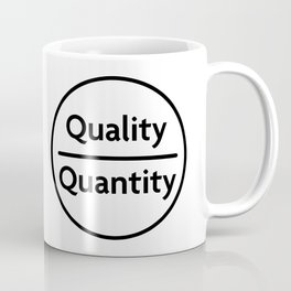 "Quality Over Quantity - Design #1 of the ""Words To Live By"" series Coffee Mug"