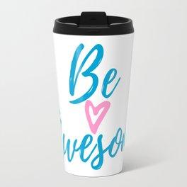 Be Awesome , Be yourself! Travel Mug