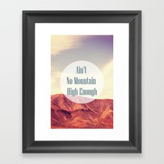 Ain't No Mountain High Enough Framed Art Print