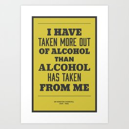 'I have taken more out of alcohol than alcohol has taken from me' Art Print