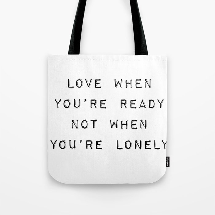 Love When You're Ready Not When You're Lonely Tote Bag