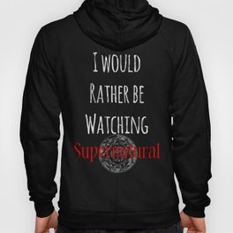 I Would Rather Be Watching Supernatural Hoody