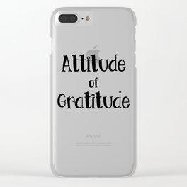 Attitude of grattitude Clear iPhone Case