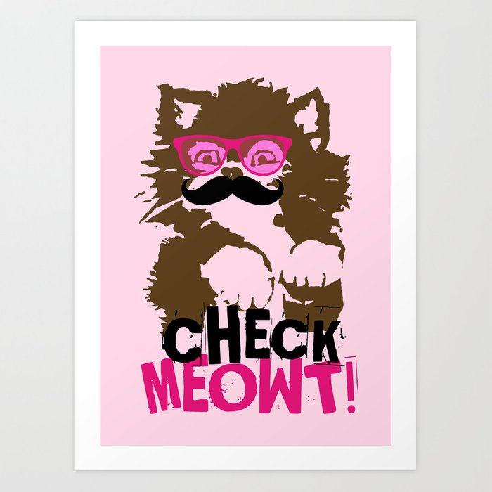 CHECK MEOWT CAT KITTEN SUNGLASSES MUSTACHE Art Print