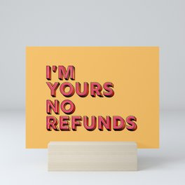 I am yours no refunds - typography Mini Art Print