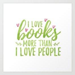 I love books more than people (Green) Art Print
