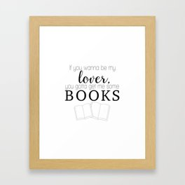 If you wanna be my lover, you gotta get me some books Framed Art Print