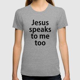 Jesus Speaks to Me Too T-shirt