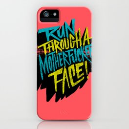Run Through a Motherfucker Face iPhone Case