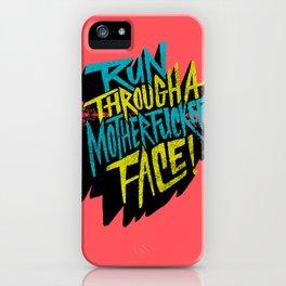 Run Through a Motherfucker Face iPhone Case