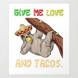 Give Me Love And Tacos - Cinco De Mayo Sloth Art Print