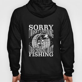 Sorry I Wasn't Listening I Was Thinking About Fishing design Hoody