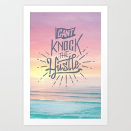 Cant knock the hustle Art Print
