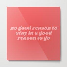 no good reason Metal Print