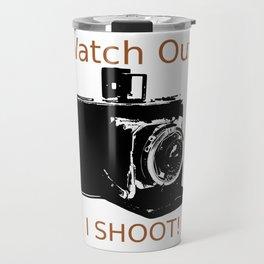 Watch Out, I Shoot Photos! Travel Mug