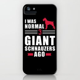 I was normal 3 Giant Schnauzers ago iPhone Case