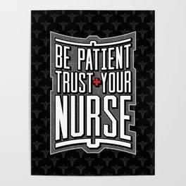 Be Patient Trust Your Nurse Poster