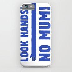 Look Hands! No Mum! iPhone 6s Slim Case