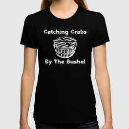 Crab Catching Crabs By The Bushel Crabbing Gift T-shirt