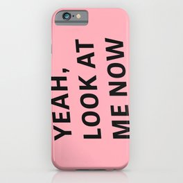 Yeah, Look At Me Now - Typography iPhone Case