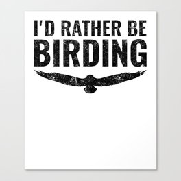 Bird product Gift for Birdwatcher Rather Be Birding Canvas Print