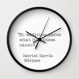 """No medicine cures what happiness cannot."" Gabriel García Wall Clock"