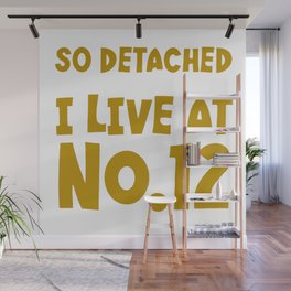 So Detached I Live At Number Twelve Wall Mural