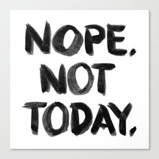Nope. Not Today. [black lettering] Canvas Print