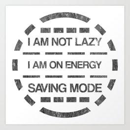 I am not lazy I am on energy saving mode Art Print