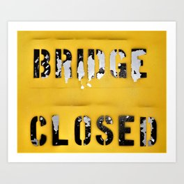 Bridge Closed Art Print