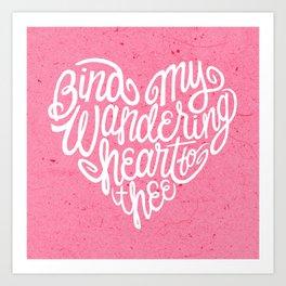Bind My Wandering Heart Art Print
