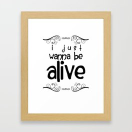 I Just Wanna Be Alive Framed Art Print