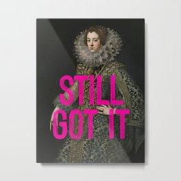 Still Got It Metal Print