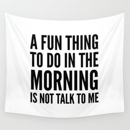 A Fun Thing To Do In The Morning Is Not Talk To Me Wall Tapestry