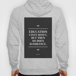 EDUCATION Costs Money,But Then SO Does Ignorance. Hoody
