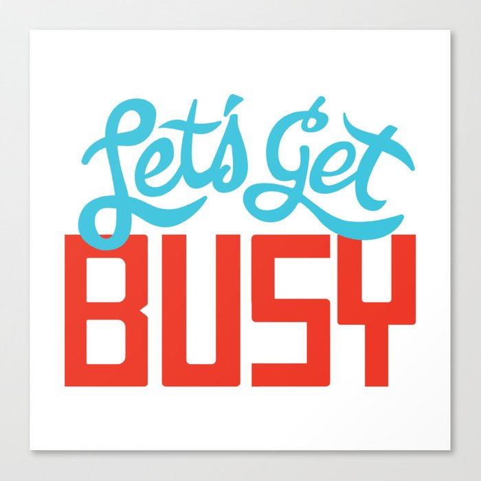 Let's Get Busy Canvas Print