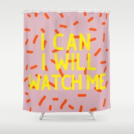I Can I Will Watch Me Shower Curtain