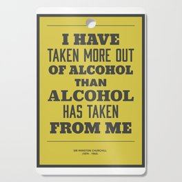 'I have taken more out of alcohol than alcohol has taken from me' Cutting Board