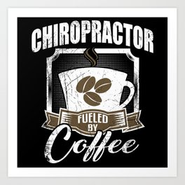 Chiropractor Fueled By Coffee Art Print