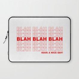 blah blah blah have a nice day! Laptop Sleeve
