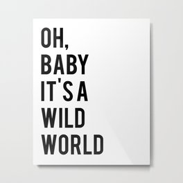 Love Quote Oh Baby It's A Wild World Anniversary Gift For Him For Her Wall Quote Quote Print Art Metal Print