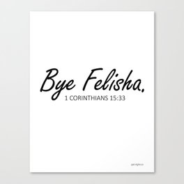 Bye Felisha Canvas Print