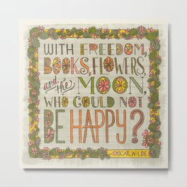 With Freedom, Books, Flowers, and the Moon, Who Could Not Be Happy? (Grow Free Series) Metal Print