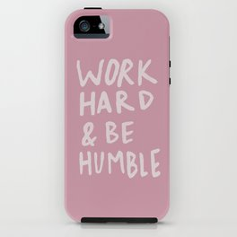 Work Hard and Be Humble x Rose iPhone Case